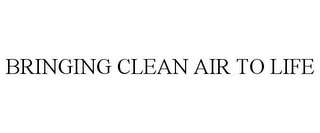 mark for BRINGING CLEAN AIR TO LIFE, trademark #87455723