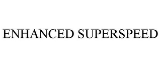 mark for ENHANCED SUPERSPEED, trademark #87464040