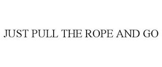 mark for JUST PULL THE ROPE AND GO, trademark #87464162