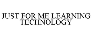 mark for JUST FOR ME LEARNING TECHNOLOGY, trademark #87473380