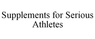 mark for SUPPLEMENTS FOR SERIOUS ATHLETES, trademark #87476008