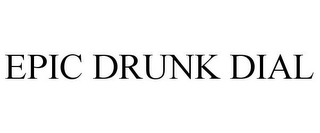 mark for EPIC DRUNK DIAL, trademark #87477538