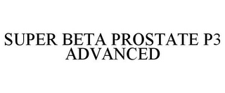 mark for SUPER BETA PROSTATE P3 ADVANCED, trademark #87478734