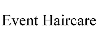 mark for EVENT HAIRCARE, trademark #87495768