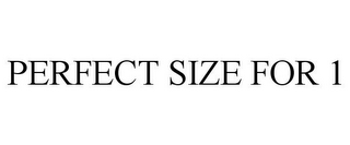 mark for PERFECT SIZE FOR 1, trademark #87497421