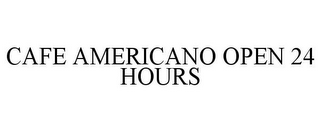 mark for CAFE AMERICANO OPEN 24 HOURS, trademark #87497835
