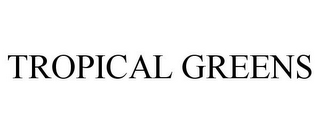 mark for TROPICAL GREENS, trademark #87512859