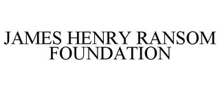 mark for JAMES HENRY RANSOM FOUNDATION, trademark #87518723