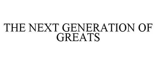 mark for THE NEXT GENERATION OF GREATS, trademark #87527098