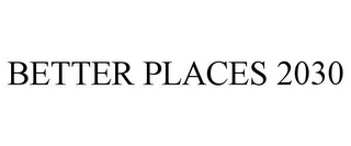 mark for BETTER PLACES 2030, trademark #87527619