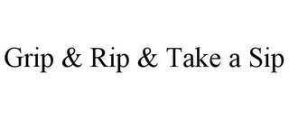mark for GRIP & RIP & TAKE A SIP, trademark #87533927
