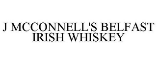mark for J MCCONNELL'S BELFAST IRISH WHISKEY, trademark #87548106