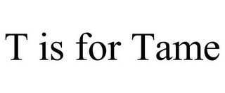 mark for T IS FOR TAME, trademark #87552134