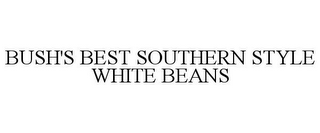 mark for BUSH'S BEST SOUTHERN STYLE WHITE BEANS, trademark #87552811
