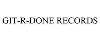 mark for GIT-R-DONE RECORDS, trademark #87558945