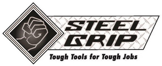 mark for STEEL GRIP TOUGH TOOLS FOR TOUGH JOBS, trademark #87560178