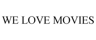 mark for WE LOVE MOVIES, trademark #87561107