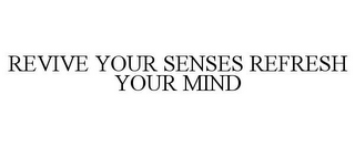 mark for REVIVE YOUR SENSES REFRESH YOUR MIND, trademark #87564895