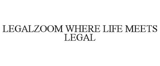 mark for LEGALZOOM WHERE LIFE MEETS LEGAL, trademark #87569098