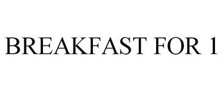 mark for BREAKFAST FOR 1, trademark #87593977