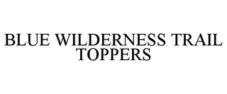 mark for BLUE WILDERNESS TRAIL TOPPERS, trademark #87600743
