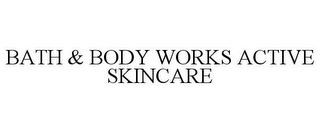 mark for BATH & BODY WORKS ACTIVE SKINCARE, trademark #87604974