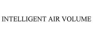 mark for INTELLIGENT AIR VOLUME, trademark #87605501