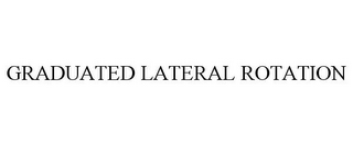 mark for GRADUATED LATERAL ROTATION, trademark #87633676