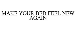 mark for MAKE YOUR BED FEEL NEW AGAIN, trademark #87634373