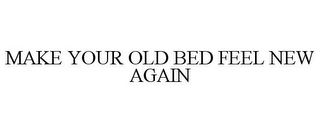mark for MAKE YOUR OLD BED FEEL NEW AGAIN, trademark #87634377