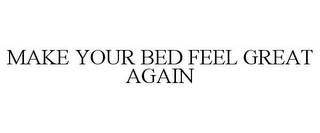 mark for MAKE YOUR BED FEEL GREAT AGAIN, trademark #87634379