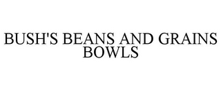 mark for BUSH'S BEANS AND GRAINS BOWLS, trademark #87637030