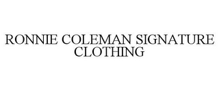 mark for RONNIE COLEMAN SIGNATURE CLOTHING, trademark #87640146