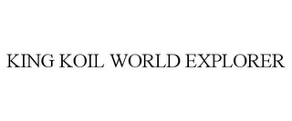 mark for KING KOIL WORLD EXPLORER, trademark #87659120