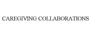 mark for CAREGIVING COLLABORATIONS, trademark #87662331