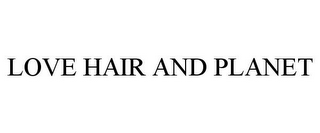 mark for LOVE HAIR AND PLANET, trademark #87666427