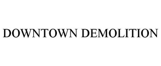 mark for DOWNTOWN DEMOLITION, trademark #87669910