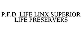 mark for P.F.D. LIFE LINX SUPERIOR LIFE PRESERVERS, trademark #87679453