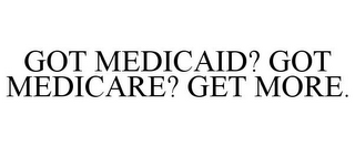 mark for GOT MEDICAID? GOT MEDICARE? GET MORE., trademark #87691405