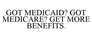 mark for GOT MEDICAID? GOT MEDICARE? GET MORE BENEFITS., trademark #87691414