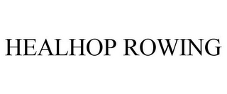 mark for HEALHOP ROWING, trademark #87693828