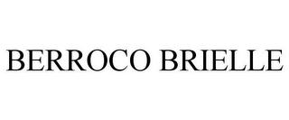 mark for BERROCO BRIELLE, trademark #87694109