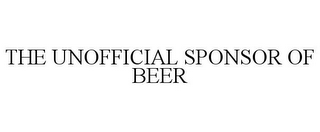 mark for THE UNOFFICIAL SPONSOR OF BEER, trademark #87698189