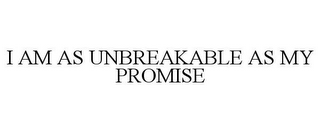 mark for I AM AS UNBREAKABLE AS MY PROMISE, trademark #87710562