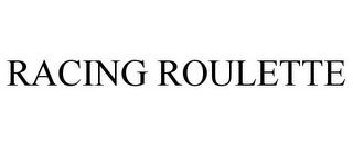 mark for RACING ROULETTE, trademark #87719688