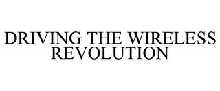 mark for DRIVING THE WIRELESS REVOLUTION, trademark #87726615
