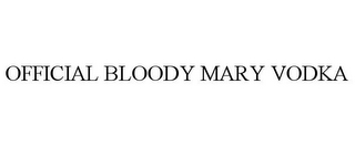 mark for OFFICIAL BLOODY MARY VODKA, trademark #87740217