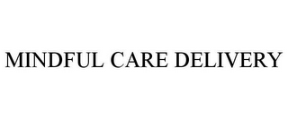 mark for MINDFUL CARE DELIVERY, trademark #87745277