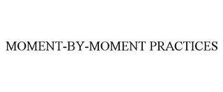 mark for MOMENT-BY-MOMENT PRACTICES, trademark #87745284