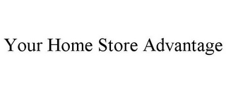 mark for YOUR HOME STORE ADVANTAGE, trademark #87748070